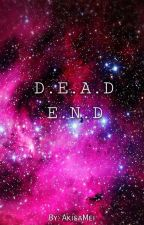 D.E.A.D E.N.D by AkisaMei