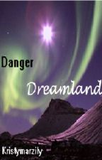Danger Dreamland (Majorly editing) by KristyMarzilyRina