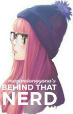 Behind that Nerd by MagandangYana