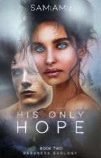 His Only Hope  BOOK TWO in DARKNESS DUOLOGY by SAMiAMiz
