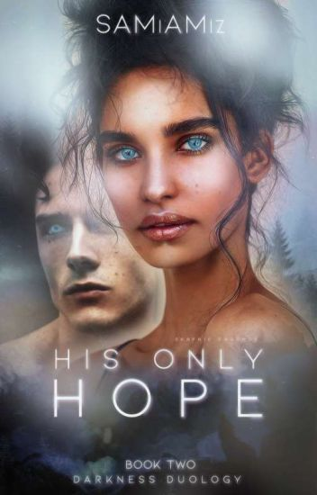 His Only Hope ~ Book 2 of 2 (IN PROGRESS) DARKNESS DUOLOGY