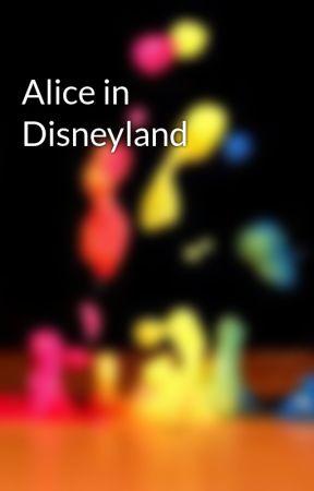 Alice in Disneyland by AliceHatter2