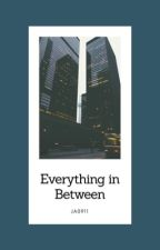 Everything In Between by ja0911