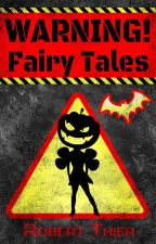 WARNING! Fairy Tales by RobThier