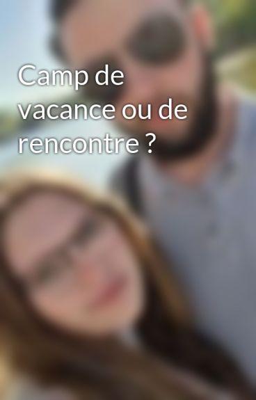Camp de vacance ou de rencontre ? by fannydupont96