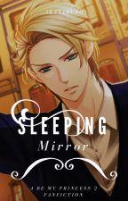 • Be My Princess : Sleeping Mirror • by AkaneKuro