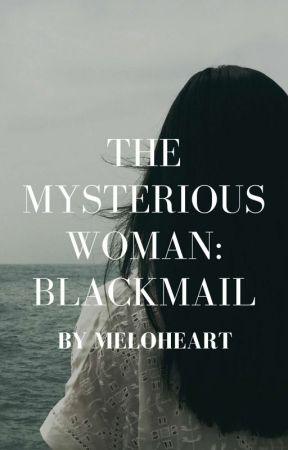 The Mysterious Women Series : Black Mail by meloheart
