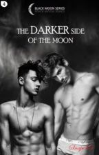 The Darker Side Of The Moon - Book #4 (MxM 18+) by Snape75