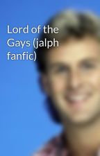 Lord of the Gays (jalph fanfic) by gernard
