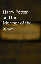 Harry Potter and the Mormor of the Spider by JacopoandMarcoBooks