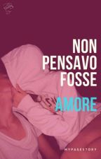 NON PENSAVO FOSSE AMORE. (IN PAUSA) by mypagestory