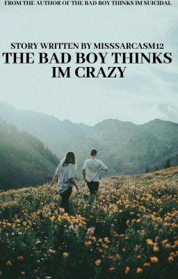 The Bad Boy Thinks I'm Crazy