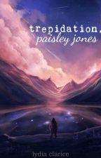 trepidation, paisley jones by lifeinverse
