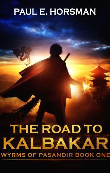 The Road To Kalbakar, Wyrms of Pasandir #1 by PaulEHorsman