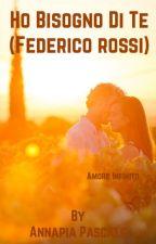 Ho bisogno di te (Federico Rossi) by AnnapiaPascale