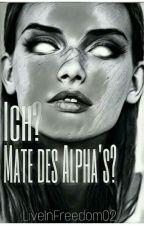 Ich? Mate des alphas?  by LiveInFreedom02