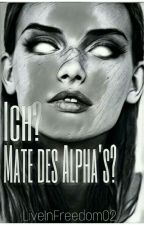 Ich? Die Mate des alphas?  by LiveInFreedom02
