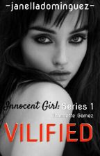 VILIFIED Innocent Girl: Series 1 (Completed) by janelladominguez