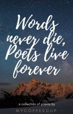 Words never die, poets live forever by MyCoffeCup