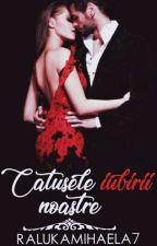 Catusele Iubirii Noastre by RalukaMihaela7