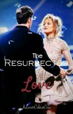 The Resurrected Love by jlovercelinacruz