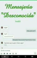 """Mensajería """"Desconocida"""" ©  by Cami828"""