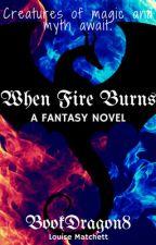 When Fire Burns [Wattys2017] by BookDragon8