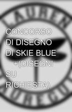 🔵 CONCORSO DI DISEGNO DI SKIE BLUE 🔵+(DISEGNI SU RICHIESTA) by ilaberna15