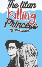 The Titan killing princess (Levi X Lucy)  by animecat21