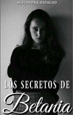 Los Secretos de Betania [Completa] by kid_alexiaa