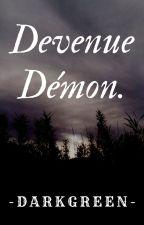 Devenue démon. by -darkgreen-