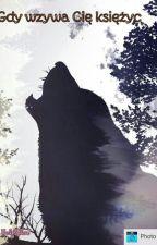 Gdy wzywa Cię księżyc... by WolfKiller7