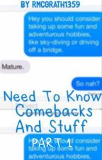 Need to know comebacks and stuff PART 1 by RMcgrath1359