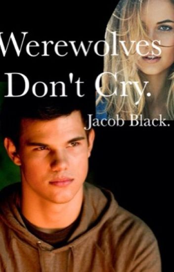 Werewolves Don't  Cry. --Twilight--Jacob Black.
