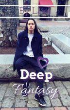 Deep Fantasy by __PrincessLexx