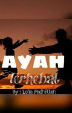 Ayah Terhebat by Lolafadhillahanwar24