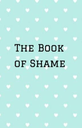 The Book of Shame~ by BeMySecretShhhhh
