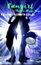 Fangirl : There is Always Hope {A for KING & COUNTRY fanfiction} by forKINGandCOUNTRY26