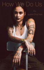 How We Do Us | Kehlani x Bryson  by sweetestxgirl