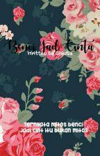 Benci Jadi Cinta (SLOW UPDATE) by shintiaaa_