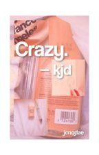 Crazy ↠ k.jd by -strcngerexo