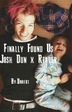 Finally Found Us (Josh Dun x Reader) by Unaeri