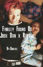Finally Found Us (Josh Dun x Reader) by Unaeri