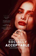 Socially Acceptable. | Band 2 by xxlavieestbellexx1