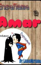 Enseñame A Amar [SuperBat] by LauraMatsuoka