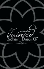 Tainted by Broken_Dream07