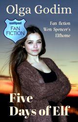 Five Days of Elf [Wen Spencer's Elfhome] by olga_godim