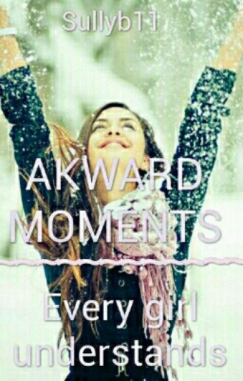 akward moments every girl understands kylie paige wattpad