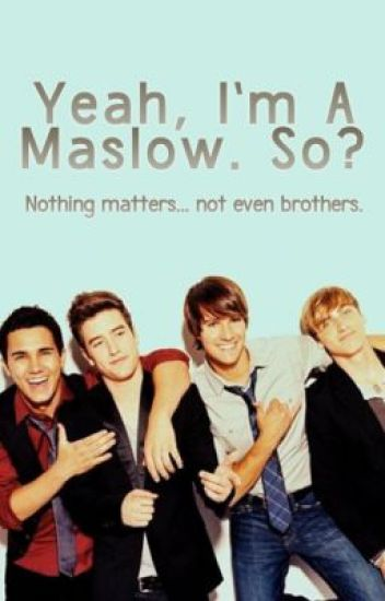 Yeah, I'm A Maslow. So?
