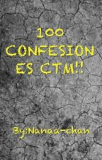 100 CONFESIONES CTM!! by Cxkie-_-Alien